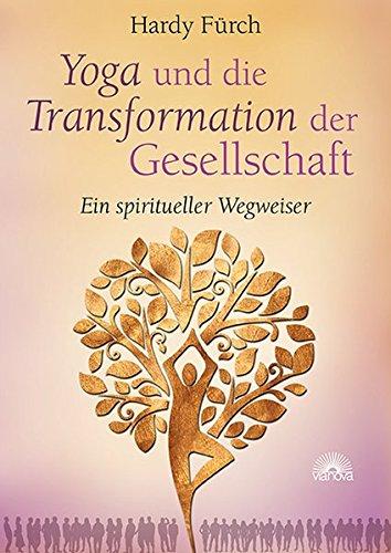 Hardy, Fürch: Yoga und die Transformation der Gesellschaft Ein spiritueller Wegweiser