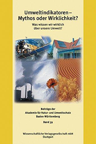Umweltindikatoren - Mythos oder Wirklichkeit? Was wissen wir wirklich über unsere Umwelt?.