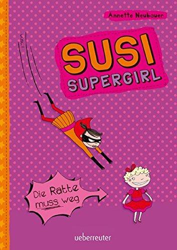 Susi Supergirl - Die Ratte muss weg.