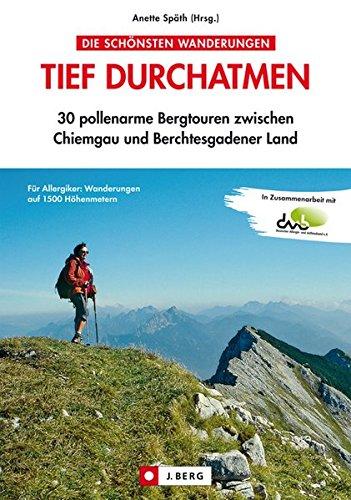 Tief durchatmen 30 pollenfreie Bergtouren zwischen Chiemgau und Berchtesgadener Land. Für Allerg