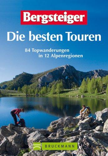 Bergsteiger, Die besten Touren 84 Topwanderungen in 12 Alpenregionen