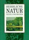 Herrliche Natur, Texte u. Bilder.
