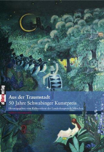 Aus der Traumstadt 50 Jahre Schwabinger Kunstpreis