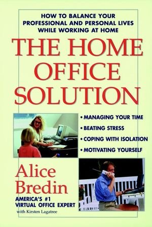 The Home Office Solution How to Balance Your Professional and Personal Lives While Working at Home