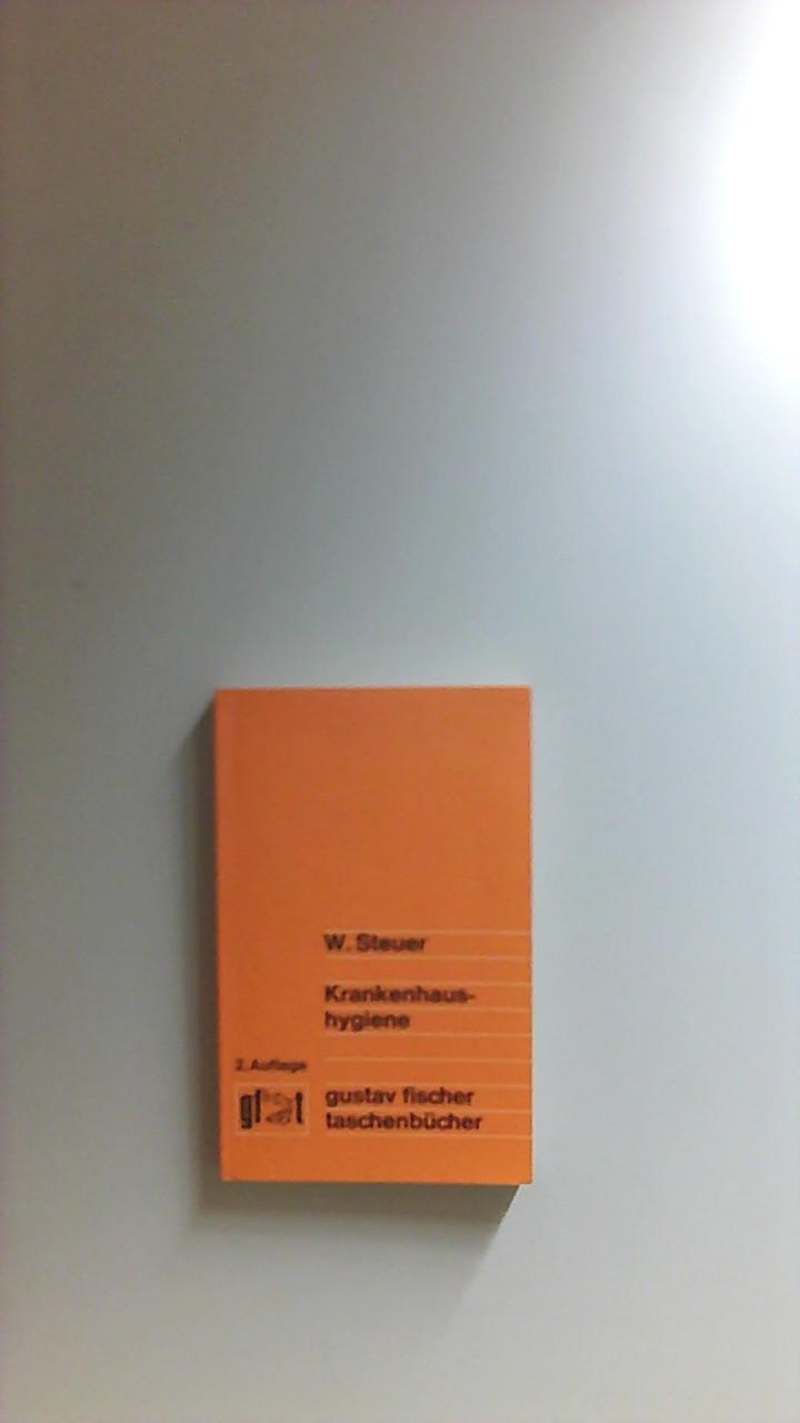 Krankenhaushygiene : Erkennung - Verhütung - Bekämpfung von Krankenhausinfektionen. hrsg. von W. Steuer. Unter Mitw. von W. Adam ... / Gustav-Fischer-Taschenbücher : Medizin 2., völlig neu bearb. u. erw. Aufl.