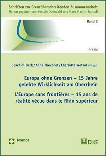 Europa ohne Grenzen - 15 Jahre gelebte Wirklichkeit am Oberrhein L