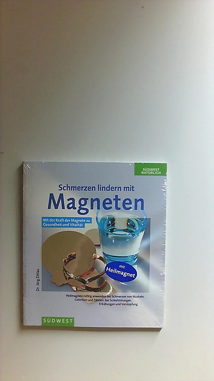 Schmerzen lindern mit Magneten : Heilmagneten richtig anwenden bei Schmerzen von Muskeln, Gelenken und Zähnen, bei Schlafstörungen, Erkältungen und Verstopfung. Südwest natürlich