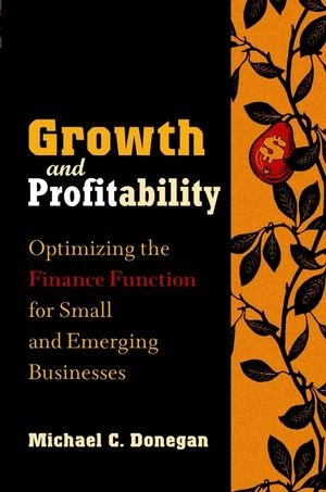 Growth and Profitability Optimizing the Finance Function for Small and Emerging Businesses