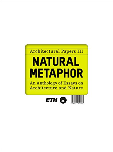 Natural Metaphor. Architectural Papers III. An Anthology of Essays on Architecture and Nature.