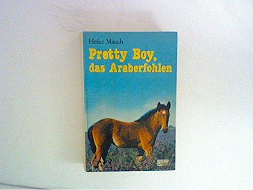 Mauch, Heike: Pretty Boy, das Araberfohlen. pEb 1. Aufl.
