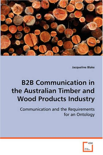 B2B Communication in the Australian Timber and Wood Products Industry Business-to-business Communication and the Requirements for an Ontology