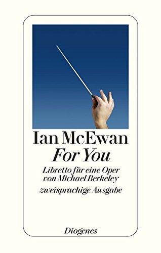 Ian, McEwan: For you Libretto für eine Oper von Michael Berkeley. - Deutsch-Englisch.