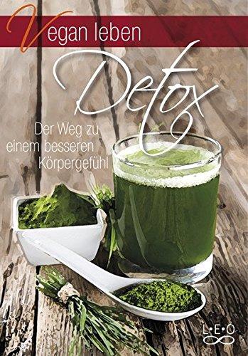 Vegan leben - Detox Der Weg zu einem besseren Köpergefühl