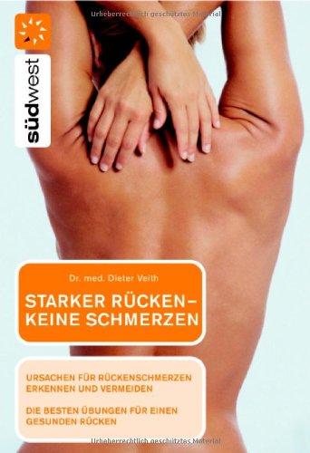 Starker Rücken - keine Schmerzen Ursachen für Rückenschmerzen erkennen und vermeiden. Die besten Übungen für eine