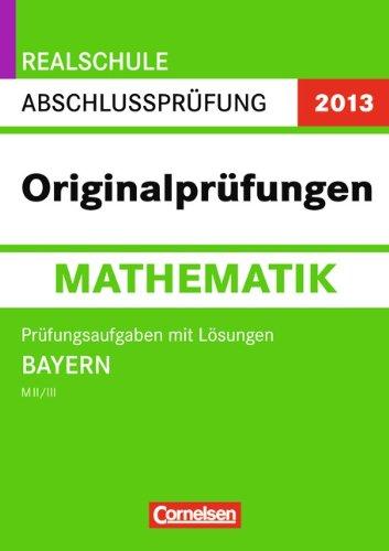 Realschule Abschlussprüfung Mathematik 2010, Bayern M I/II. Prüfungsaufgaben mit Lösungen 2007-2009