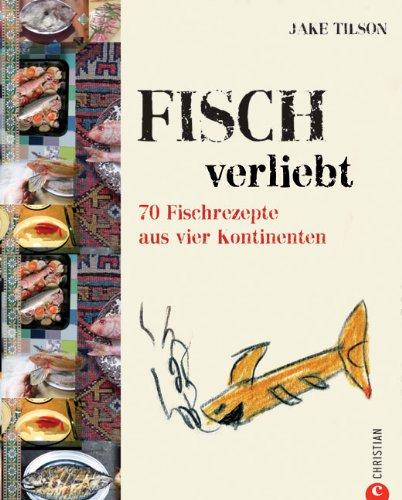 Fischverliebt 70 Fischrezepte aus vier Kontinenten