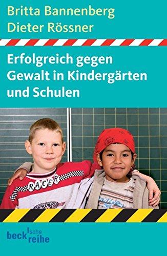 Erfolgreich gegen Gewalt in Kindergarten und Schulen Ein Ratgeber.