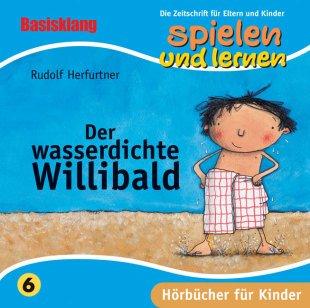 Der wasserdichte Willibald Ungekürzte Lesung. 53 Min.