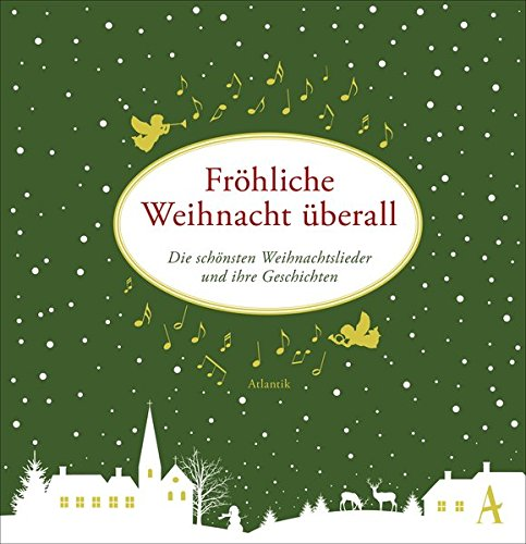 Fröhliche Weihnacht überall Die schönsten Weihnachtslieder und ihre Geschichten