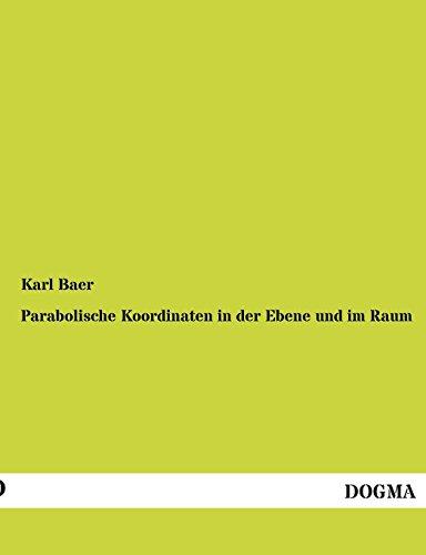 Baer, Karl:+Parabolische Koordinaten in der Ebene und im Raum Überarbeiteter Nachdruck der Originalausgabe von 1888