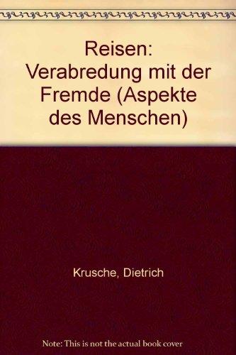 Dietrich, Krusche: Reisen. Verabredung mit der Fremde.