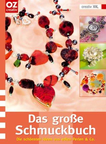 Das große Schmuckbuch Die schönsten Ideen aus edlen Perlen & Co. Halsketten, Armbänder, Ohrhänger und