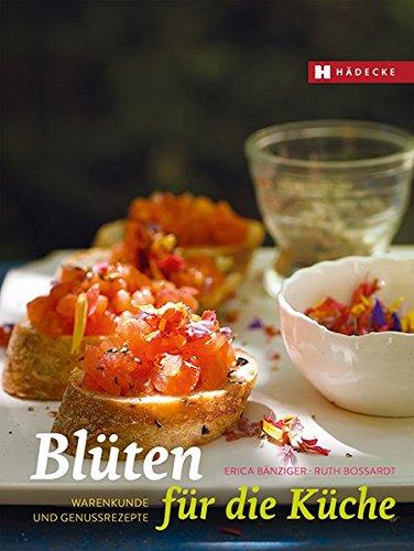 Blüten für die Küche Warenkunde und Genussrezepte