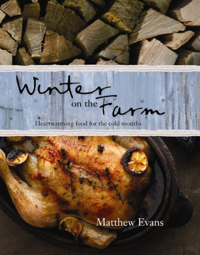 Matthew, Evans: Winter on the Farm Heartwarming food for the cold months