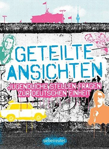 Julia, Balogh: Geteilte Ansichten Jugendliche stellen Fragen zur Deutschen Einheit