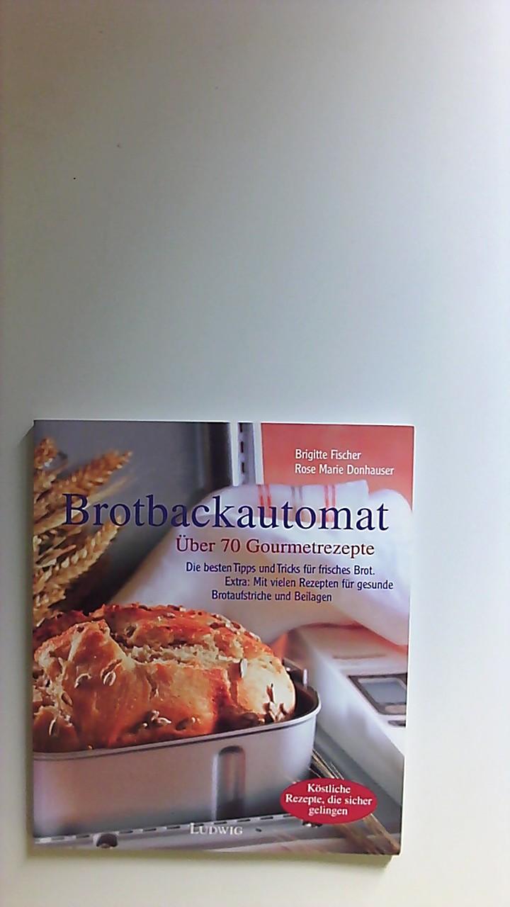 Brotbackautomat : über 70 Gourmetrezepte. Brigitte Fischer/Rose Marie Donhauser / Leben mit der Natur