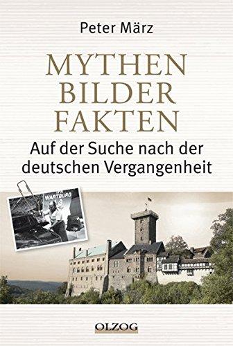 Mythen, Bilder, Fakten Auf der Suche nach der deutschen Vergangenheit