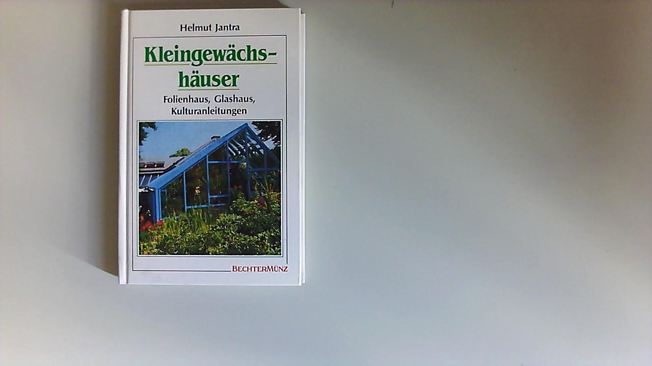 Kleingewächshäuser : Folienhaus, Glashaus, Kulturanleitungen. [Zeichn.: Wally Löw]
