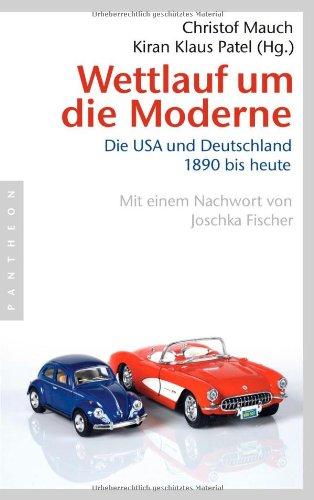 Wettlauf um die Moderne Die USA und Deutschland - 1890 bis heute