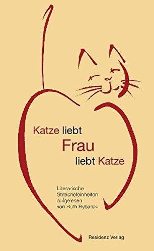 Katze liebt Frau liebt Katze Literarische Streicheleinheiten
