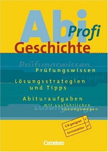Abi-Profi Geschichte. Prüfungswissen, Lösungsstrategien und Tipps, Abituraufgaben m.ausführl.Lösungen.