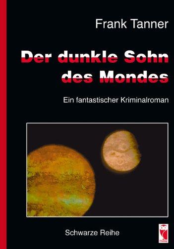 Frank, Tanner: Der dunkle Sohn des Mondes Ein fantastischer Kriminalroman