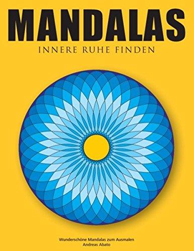 Mandalas - Innere Ruhe finden Wunderschöne Mandalas zum Ausmalen