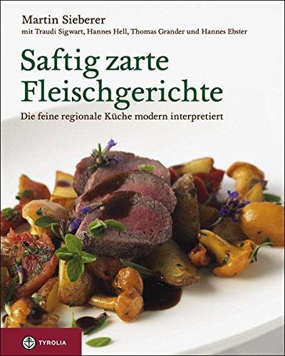 Saftig zarte Fleischgerichte Die feine regionale Küche - modern interpretiert