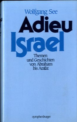 Wolfgang, See: Adieu Israel Themen und Geschichten von Abraham bis Arafat