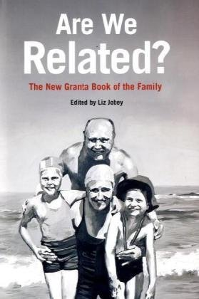 Are We Related? The New Granta Book of the Family. Edited by Liz Jobey