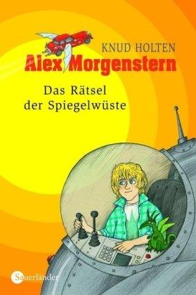 Knud, Holten: Alex Morgenstern Alex Morgenstern - Das Rätsel der Spiegelwüste
