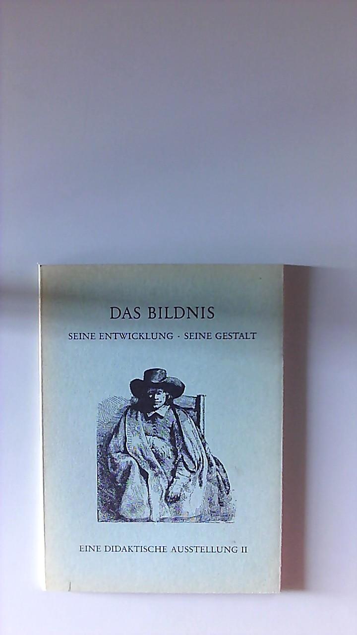 Das Bildnis. Seine Entwicklung - Seine Gestalt. Eine didaktische Ausstellung II. Ausstellung Kunsthalle Bremen. 13. März bis 17. April 1977.