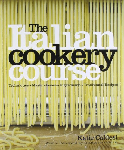 The Italian Cookery Course Techniques, Masterclasses, Ingredients, Traditional Recipes