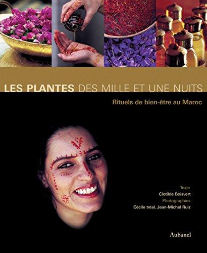Les plantes des Mille et Une Nuits Rituels de bien-etre au Maroc