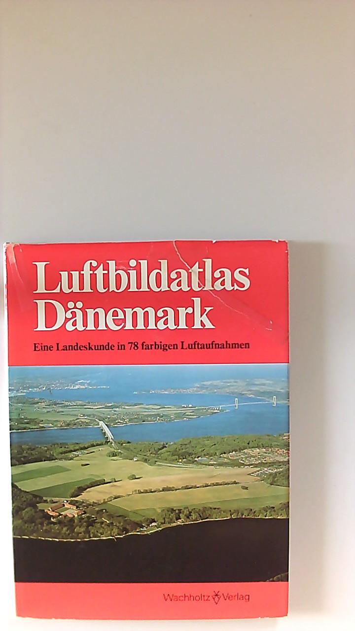 Luftbildatlas Dänemark : e. Landeskunde in 78 farb. Luftaufnahmen. Red.: Bjarne Furhauge ... Übers. ins Dt. von Helma u. Bjarne Furhauge