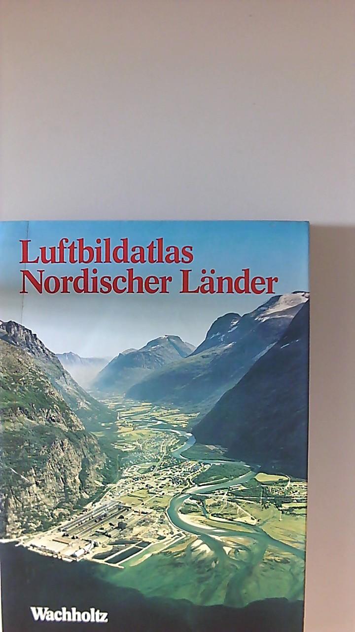 Luftbildatlas nordischer Länder : e. Landeskunde in 120 farb. Luftaufnahmen. mit Beitr. von Toive Aartolahti ... Übers. u. hrsg. von Wolf Tietze