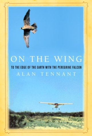 Alan, Tennant: On the Wing To the Edge of the Earth with the Peregrine Falcon.
