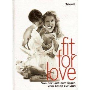 Fit for Love Von der Lust zum Essen - vom Essen zur Lust