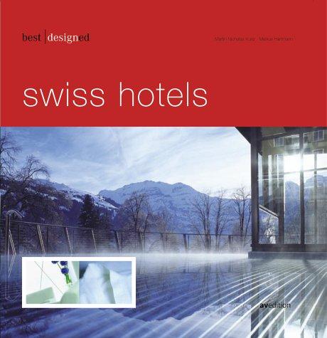 Best designed swiss hotels. Mit Texten v. Ursula Dietmar u. Bärbel Holzberg.