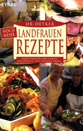 Noch mehr Landfrauenrezepte Barbecue-Braten, Mini-Lasagne, Zigeunersalat, Apfel-Zwieback-Traum...